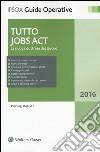 Tutto Jobs Act. La nuova dottrina del lavoro libro