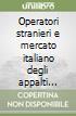 Operatori stranieri e mercato italiano degli appalti pubblici. Ediz. italiana e inglese libro