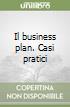 Il business plan. Casi pratici libro