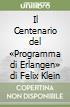 Il Centenario del «Programma di Erlangen» di Felix Klein libro