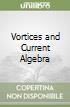 Vortices and Current Algebra libro
