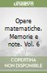 Opere matematiche. Memorie e note. Vol. 6 libro