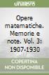 Opere matematiche. Memorie e note. Vol. 3: 1907-1930 libro