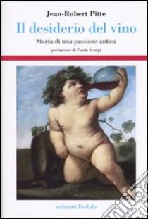 Il Desiderio del vino. Storia di una passione antica libro di Pitte Jean-Robert