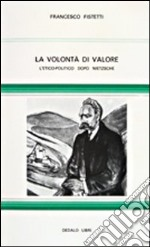 La volont di valore. L' etico-politico dopo Nietzsche libro di Fistetti Francesco
