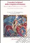 I caratteri originari della conquista normanna. Diversit� e identit� nel Mezzogiorno (1030-1130). Atti del convegno (Bari, 5-8 ottobre 2004)