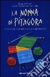 La nonna di Pitagora. L'invenzione matematica spiegata agli increduli libro