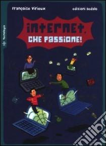 Internet, che passione! libro di Virieux Françoise