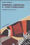 Egemonia americana e «Stati fuorilegge» libro
