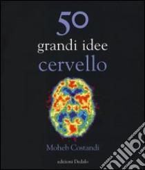 50 grandi idee. Cervello libro di Costandi Moheb