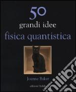 50 grandi idee. Fisica quantistica libro
