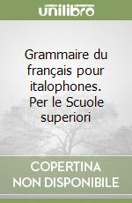 Grammaire du franais pour italophones. Per le Scuole superiori libro di Bidaud Franoise