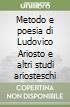Metodo e poesia di Ludovico Ariosto e altri studi ariosteschi libro