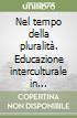Nel tempo della pluralità. Educazione interculturale in discussione e ricerca libro