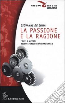 La passione e la ragione. Fonti e metodi dello storico contemporaneo libro di De Luna Giovanni