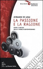 La passione e la ragione. Fonti e metodi dello storico contemporaneo libro di De Luna Giovanni