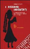 I bambini inventati. La drammatizzazione della condizione infantile oggi in Italia libro