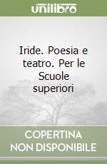 Iride. Poesia e teatro. Per le Scuole superiori libro di Leucadi Giancarlo - Gasperini Silvia