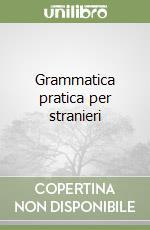 Grammatica pratica per stranieri libro di Sergio Elisabetta