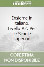 Insieme in italiano. Livello A2. Per le Scuole superiori libro di Bettinelli Gilberto, Favaro Graziella, Frigo Maria