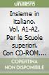 Insieme in italiano. Vol. A1-A2. Per le Scuole superiori. Con CD-ROM. Con e-book. Con espansione online libro