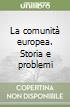 La comunità europea. Storia e problemi libro