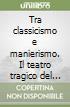 Tra classicismo e manierismo. Il teatro tragico del Cinquecento libro