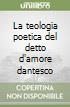 La teologia poetica del detto d'amore dantesco libro
