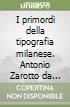 I primordi della tipografia milanese. Antonio Zarotto da Parma (1471-1507) libro