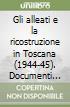 Gli alleati e la ricostruzione in Toscana (1944-45). Documenti anglo-americani libro