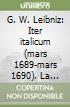 G. W. Leibniz: Iter italicum (mars 1689-mars 1690). La dynamique de la République des lettres. Nombreux textes inédits libro