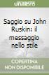 Saggio su John Ruskin: il messaggio nello stile libro