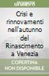 Crisi e rinnovamenti nell'autunno del Rinascimento a Venezia libro