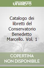 Catalogo dei libretti del Conservatorio Benedetto Marcello (1) libro di Negri Emanuela