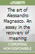The art of Alessandro Magnasco. An essay in the recovery of meaning libro
