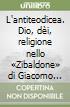 L'antiteodicea. Dio, dèi, religione nello «Zibaldone» di Giacomo Leopardi libro