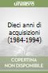 Dieci anni di acquisizioni (1984-1994) libro