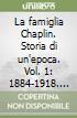 La famiglia Chaplin. Storia di un'epoca. Vol. 1: 1884-1918. Il carteggio libro
