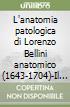 L'anatomia patologica di Lorenzo Bellini anatomico (1643-1704)-Il methodus historiarum anatomico-medicarum (1678) libro