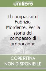 Il compasso di Fabrizio Mordente. Per la storia del compasso di proporzione libro di Camerota Filippo
