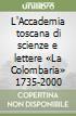 L'Accademia toscana di scienze e lettere «La Colombaria» 1735-2000 libro