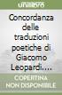 Concordanza delle traduzioni poetiche di Giacomo Leopardi. Concordanza, lista di frequenza, indici libro