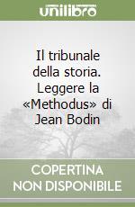 Il tribunale della storia. Leggere la «Methodus» di Jean Bodin libro di Melani Igor