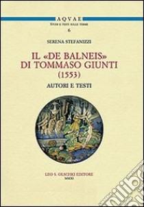 Il «De Balneis» di Tommaso Giunti (1553) libro di Stefanizzi Serena