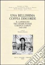 Una bellissima coppia discorde. Il carteggio tra Cesare Pavese e Bianca Garufi (1945-1950) libro