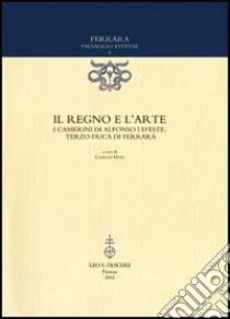 Il regno e l'arte. I Camerini di Alfonso I d'Este, terzo duca di Ferrara libro