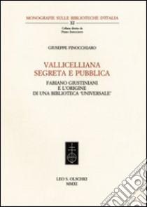 Vallicelliana segreta e pubblica. Fabiano Giustiniani e l'origine di una biblioteca «universale» libro di Finocchiaro Giusella