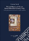 Printed Books of Hours from Fifteenth-Century Italy. The Texts, the Books, and the Survival of a Long-Lasting Genre libro