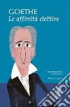Le affinità elettive. Ediz. integrale libro di Goethe Johann Wolfgang