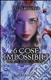 6 cose impossibili libro
